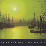Faithless - To All New Arrivals