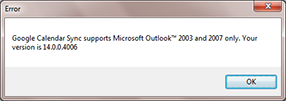 Error: Google Calendar Sync supports Microsoft Outlook 2003 and 2007 only. Your version is 14.0.0.4006.